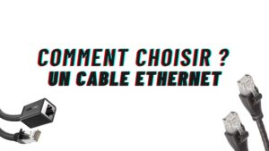 comment choisir un cable ethernet