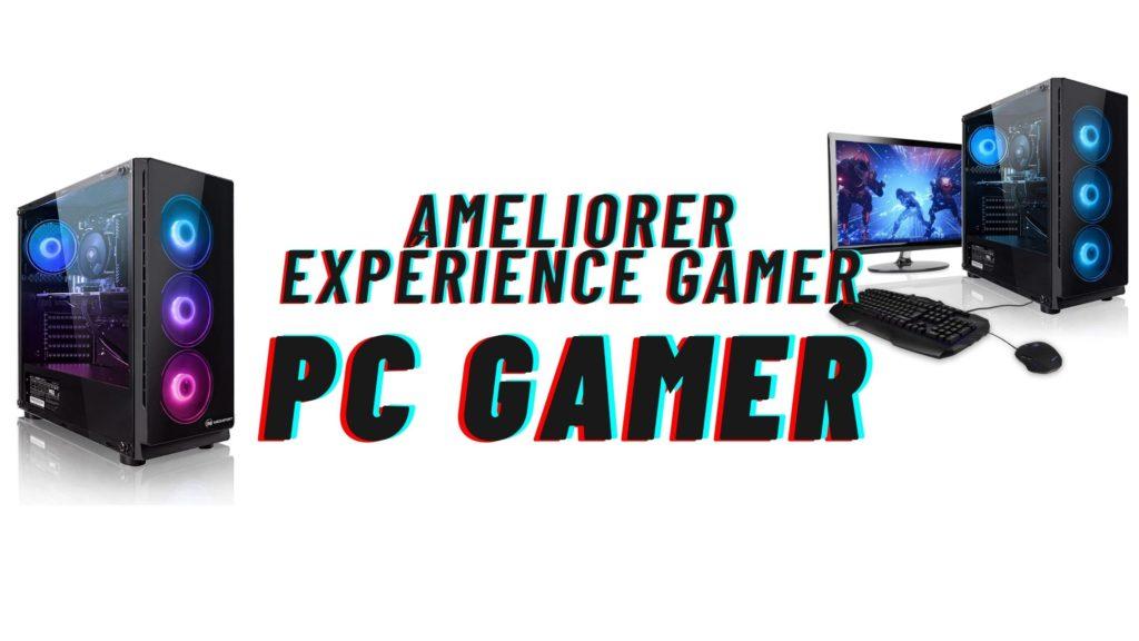 ameliorer experience de jeux pc gamer