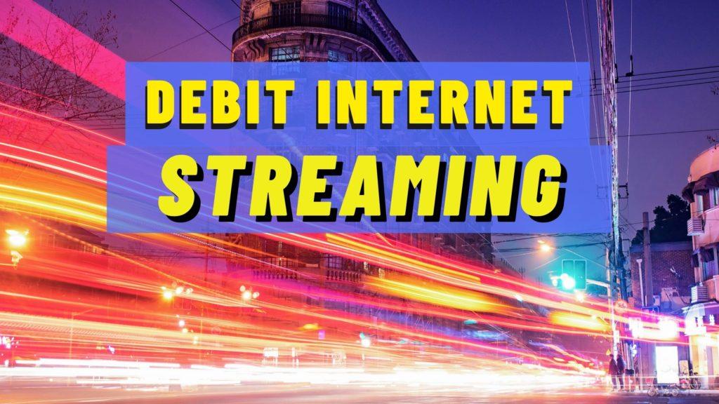 debit internet streaming